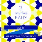 Trois mythes faux sur le marketing de contenu