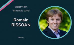 Interview de Romain Rissoan, professionnel des réseaux sociaux et du web marketing