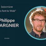 Interview «Ils font le web» de Philippe Wargnier de Evioo.com