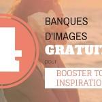 4 banques d'images gratuites parfaites pour doper ton inspiration