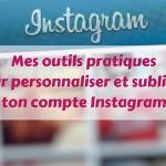 Instagram : ma sélection d'outils que tu vas adorer !