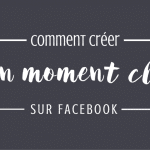 Comment créer un moment-clé sur Facebook ?