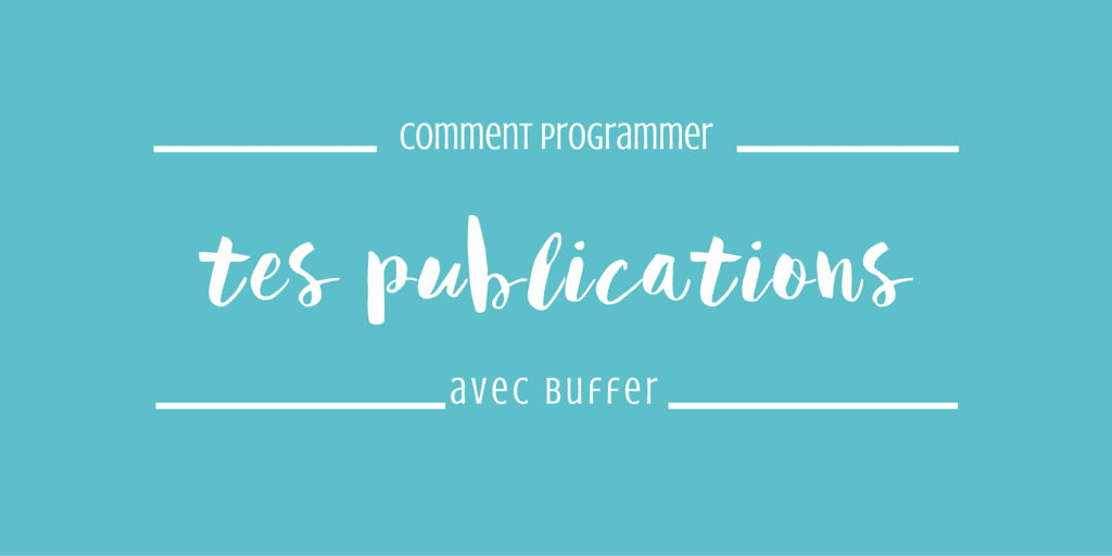Comment programmer ses publications avec Buffer ?