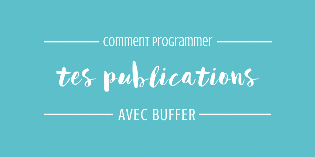 Comment programmer tes publications avec Buffer ?