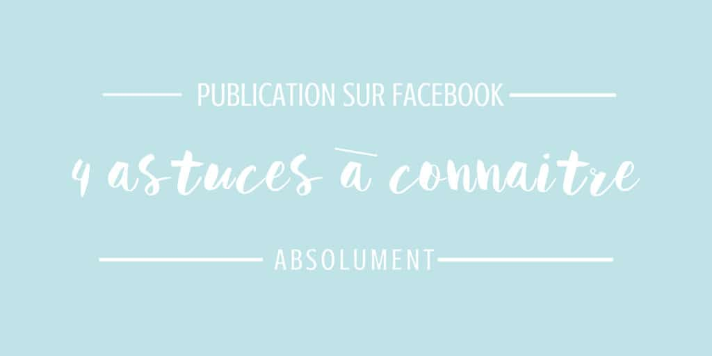 5c7fc2c3b9d Publications Facebook   4 astuces à connaître ! - Social Media For You