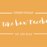 "Comment installer une ""Like Box"" Facebook sur son blog"
