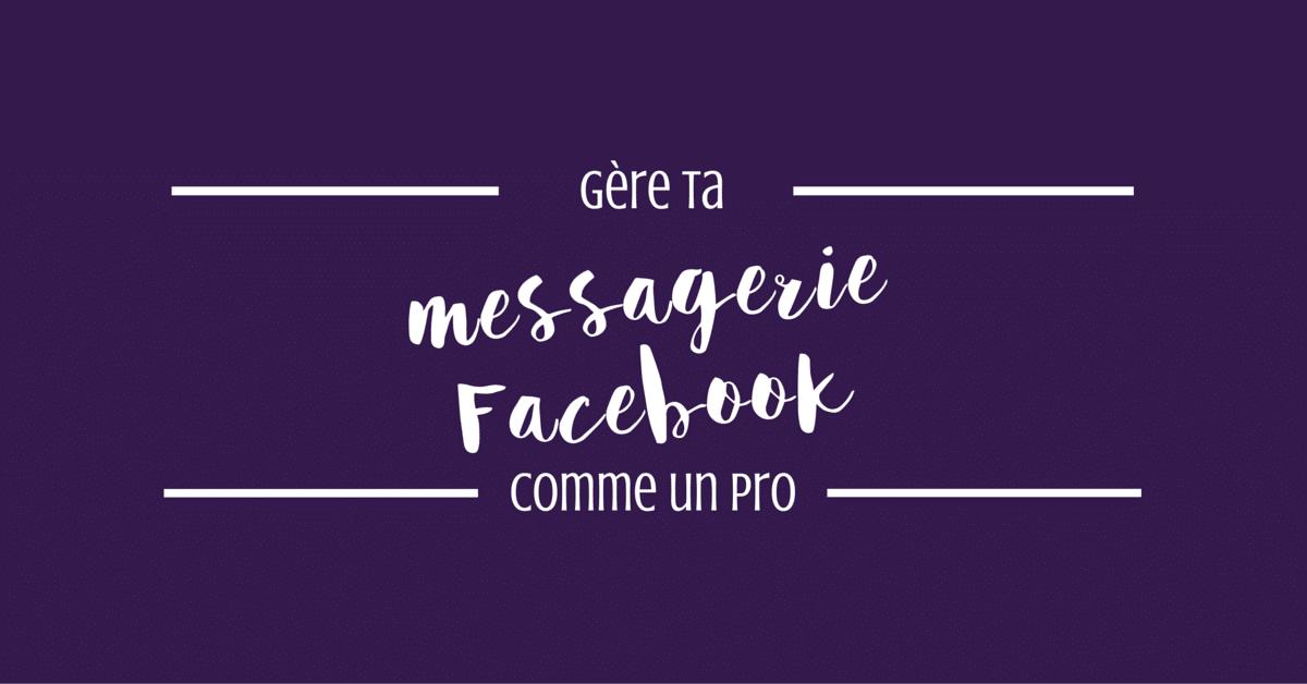 Gérer votre messagerie Facebook comme un pro