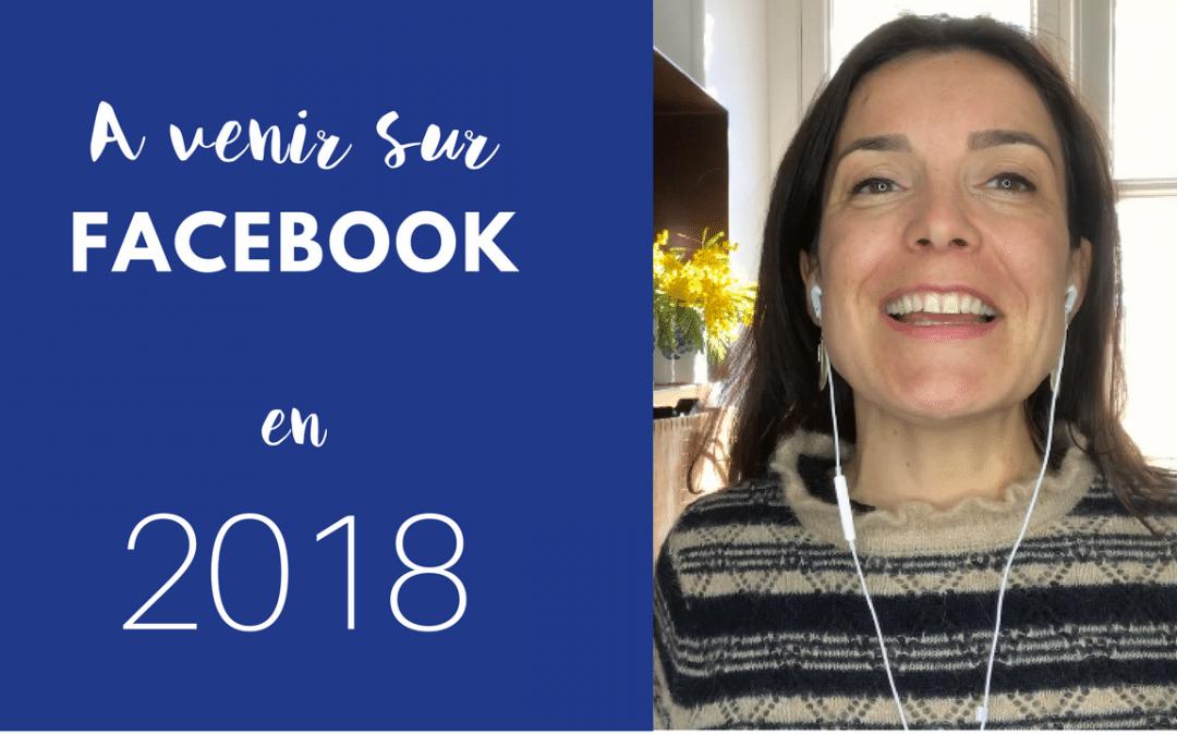 Les nouvelles fonctionnalités Facebook en 2018
