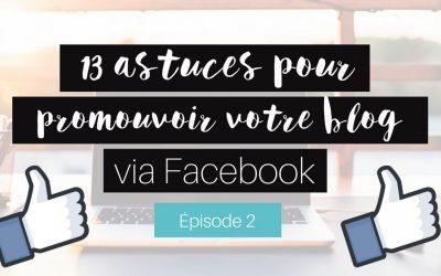 13 tips pour promouvoir votre blog via Facebook