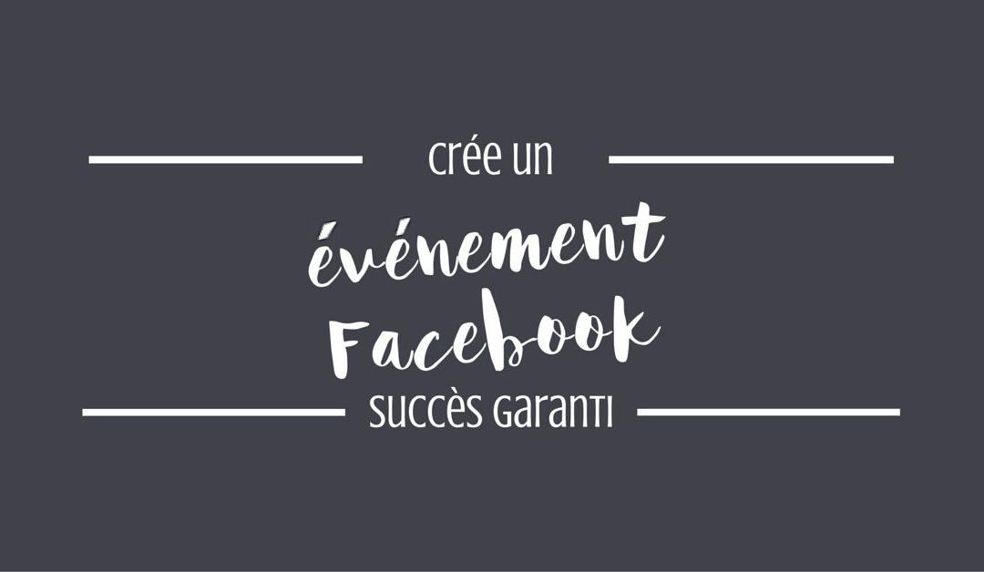Crée un événement Facebook : succès garanti !